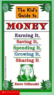 Cover of: The kid's guide to money : earning it, saving it, spending it, growing it, sharing it | Steven Otfinoski