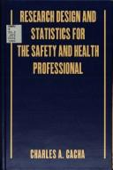Cover of: Research design and statistics for the safety and health professional | Charles A. Cacha