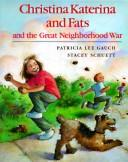 Cover of: Christina Katerina and Fats and the Great Neighborhood War | Patricia Lee Gauch