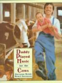 Cover of: Daddy played music for the cows by Maryann N. Weidt