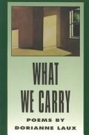 Cover of: What we carry by Dorianne Laux