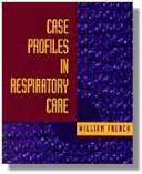 Cover of: Case profiles in respiratory care | William A. French