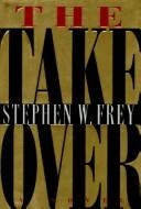 Cover of: The takeover | Stephen W. Frey