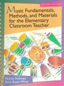 Cover of: Music fundamentals, methods, and materials for the elementary classroom teacher | Michon Rozmajzl