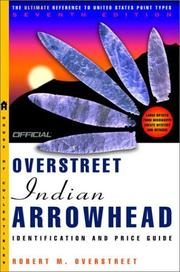 Cover of: The Official Overstreet Indian Arrowheads Identification and Price Guide, 7th Edition (Official Overstreet Indian Arrowhead Identification and Price Guide) | Robert M. Overstreet