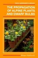 Cover of: The propagation of alpine plants and dwarf bulbs by Brian Halliwell