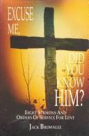 Cover of: Excuse me, did you know Him? | John C. Brownlee