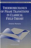 Cover of: Thermomechanics of phase transitions in classical field theory | Antonio Romano
