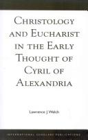 Cover of: Christology and Eucharist in the early thought of Cyril of Alexandria | Lawrence J. Welch