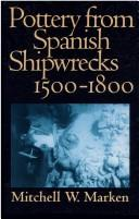 Cover of: Pottery from Spanish shipwrecks, 1500-1800 | Mitchell W. Marken