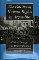Cover of: The politics of human rights in Argentina by Alison Brysk