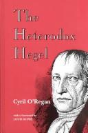 Cover of: The heterodox Hegel | Cyril O'Regan
