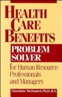 Cover of: Health care benefits problem solver for human resource professionals and managers | Charlotte Jane McDaniel
