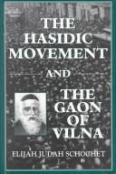Cover of: The Hasidic Movement and the Gaon of Vilna by Elijah Judah Schochet