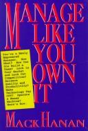 Cover of: Manage like you own it | Mack Hanan
