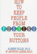 Cover of: How to keep people from pushing your buttons | Albert Ellis