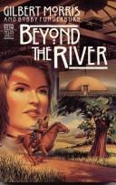Cover of: Beyond the river by Gilbert Morris