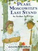 Cover of: Pearl Moscowitz's last stand by Arthur A. Levine