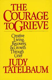 Cover of: The courage to grieve by Judy Tatelbaum