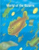 Cover of: World of the bizarre by Stuart A. Kallen
