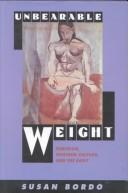 Cover of: Unbearable weight | Susan Bordo