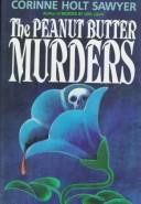 Cover of: The peanut butter murders by Corinne Holt Sawyer