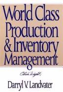 Cover of: World class production and inventory management by Darryl V. Landvater