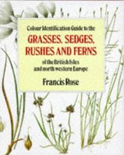 Cover of: Colour Identification Guide to the Grasses, Sedges, Rushes and Ferns of the British Isles and North-Western Europe | Francis Rose