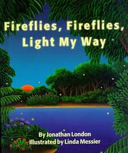 Cover of: Fireflies, fireflies, light my way by Jonathan London