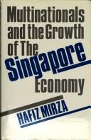 Cover of: Multinationals and the growth of the Singapore economy | Hafiz Mirza