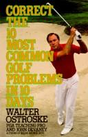 Cover of: Correct the 10 most common golf problems in 10 days | Walter Ostroske