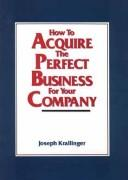 Cover of: How to acquire the perfect business for your company | Joseph C. Krallinger