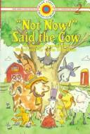 "Cover of: ""Not now!"" said the cow by Joanne Oppenheim"