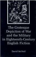 Cover of: The grotesque depiction of war and the military in eighteenth-century English fiction by McNeil, David