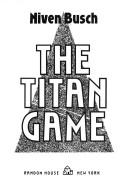Cover of: The titan game by Niven Busch