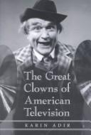 Cover of: The great clowns of American television by Karin Adir