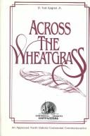 Cover of: Across the wheatgrass by H. Ted Upgren