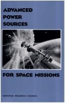 Cover of: Advanced power sources for space missions by National Research Council (U.S.). Committee on Advanced Space Based High Power Technologies.