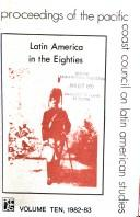 Cover of: Latin America in the eighties | Pacific Coast Council on Latin American Studies. Meeting