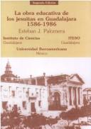 Cover of: La obra educativa de los jesuitas en Guadalajara, 1586-1986 by Esteban J. Palomera