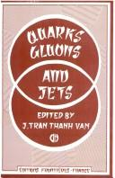 Cover of: Quarks, gluons, and jets | Rencontre de Moriond (14th 1979 Les Arcs, Savoie, France)