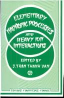 Cover of: Elementary hadronic processes and heavy ion interactions | Rencontre de Moriond (17th 1982 Les Arcs, Savoie, France)