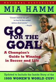 Cover of: Go for the goal by Mia Hamm