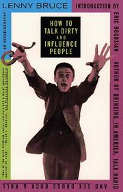 Cover of: How to talk dirty and influence people by Lenny Bruce