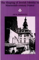Cover of: The shaping of Jewish identity in nineteenth-century France | Jay R. Berkovitz