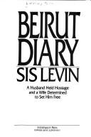 Cover of: Beirut diary | Sis Levin