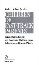 Cover of: Children of fast-track parents by Andrée Aelion Brooks, Andrée Aelion Brooks