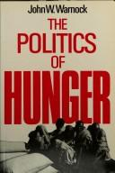 Cover of: The politics of hunger | John W. Warnock