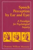 Cover of: Speech perception by ear and eye | Dominic W. Massaro