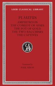 Cover of: Amphitryon. The Comedy of Asses. The Pot of Gold. The Two Bacchises. The Captives | Titus Maccius Plautus